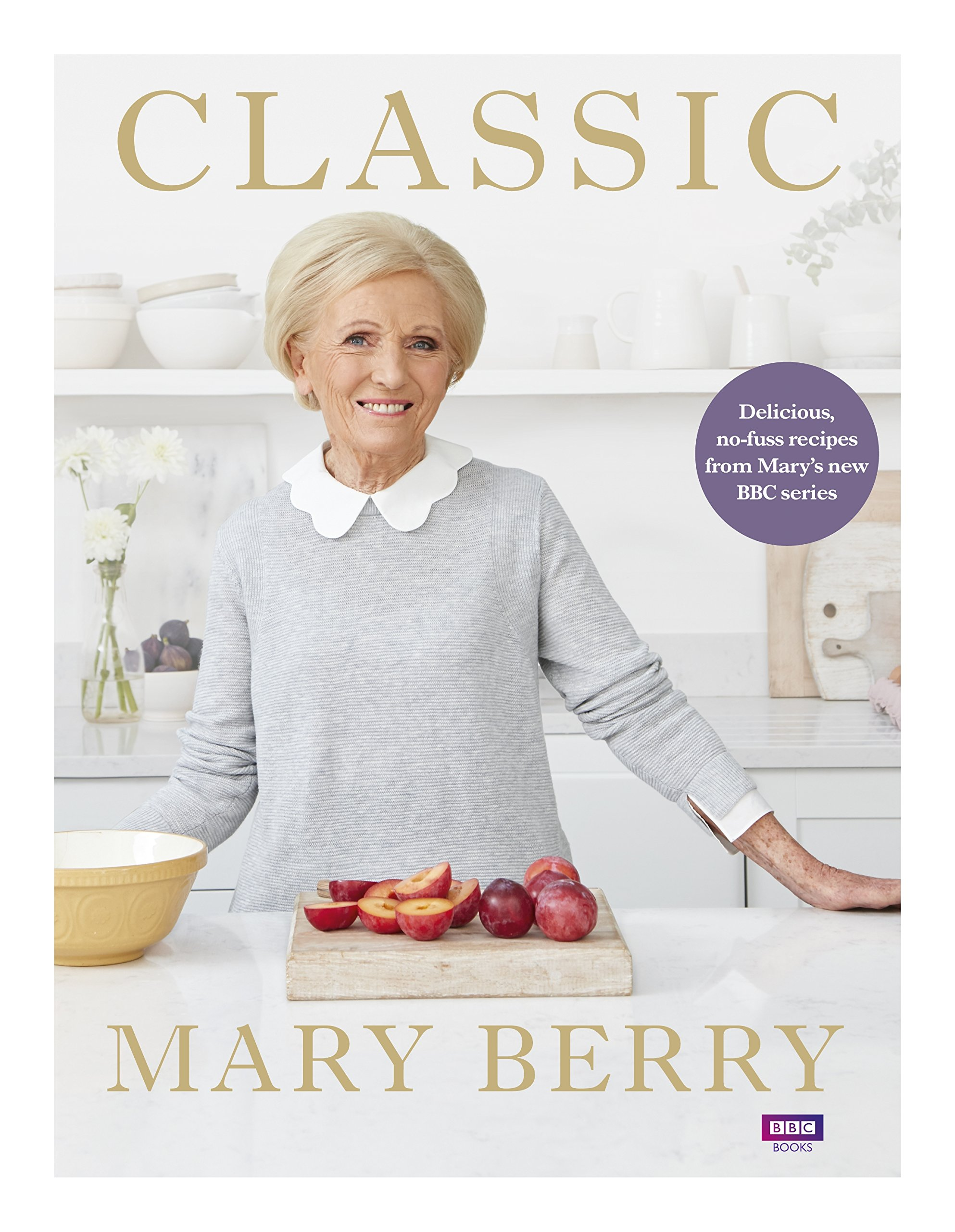 Classic delicious no fuss recipes from marys new bbc series classic delicious no fuss recipes from marys new bbc series amazon mary berry 9781785943249 books forumfinder Choice Image