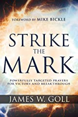 Strike the Mark: Powerfully Targeted Prayers for Victory and Breakthrough Kindle Edition