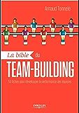 La bible du team-building: 55 fiches pour développer la performance des équipes