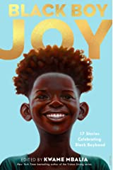 Black Boy Joy: 17 Stories Celebrating Black Boyhood Kindle Edition