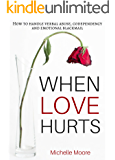 When Love Hurts: How To Handle Verbal Abuse, Codependency and Emotional Blackmail