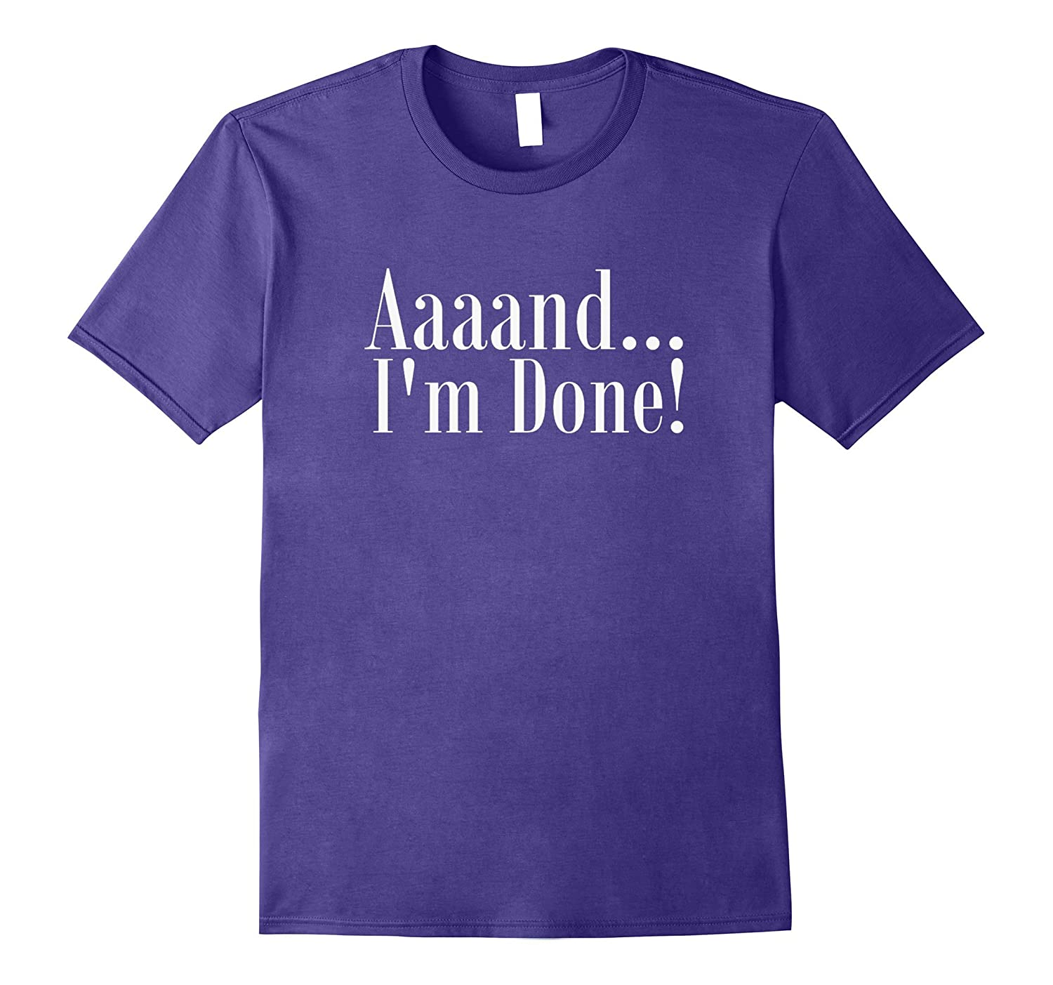 And Im Done T-Shirt funny saying sarcastic tee-Vaci