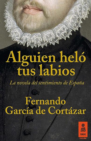 Alguien heló tus labios: La novela del sentimiento de España (KF nº 14) eBook: de Cortázar, Fernando García: Amazon.es: Tienda Kindle