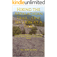 Hiking the Appalachian Trail - One Section at a Time: One Man's Personal Account of Section Hiking the Entire Trail