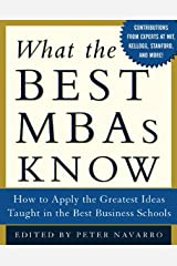 What the Best MBAs Know: How to Apply the Greatest Ideas Taught in the Best Business Schools Kindle Edition