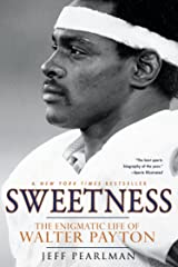 Sweetness: The Enigmatic Life of Walter Payton Kindle Edition