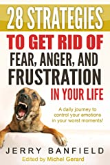 28 Strategies to Get Rid of Fear, Anger, and Frustration in Your Life: A daily journey to control your emotions in your worst moments! Kindle Edition