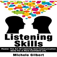 Listening Skills: Master the Art of Listening and Communication Skills for a More Confident Life: Be Confident, Book 4