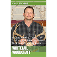 Whitetail Woodcraft: Ground Hunting Tactics for Stalking and Shooting Mature Bucks and Other Big Game