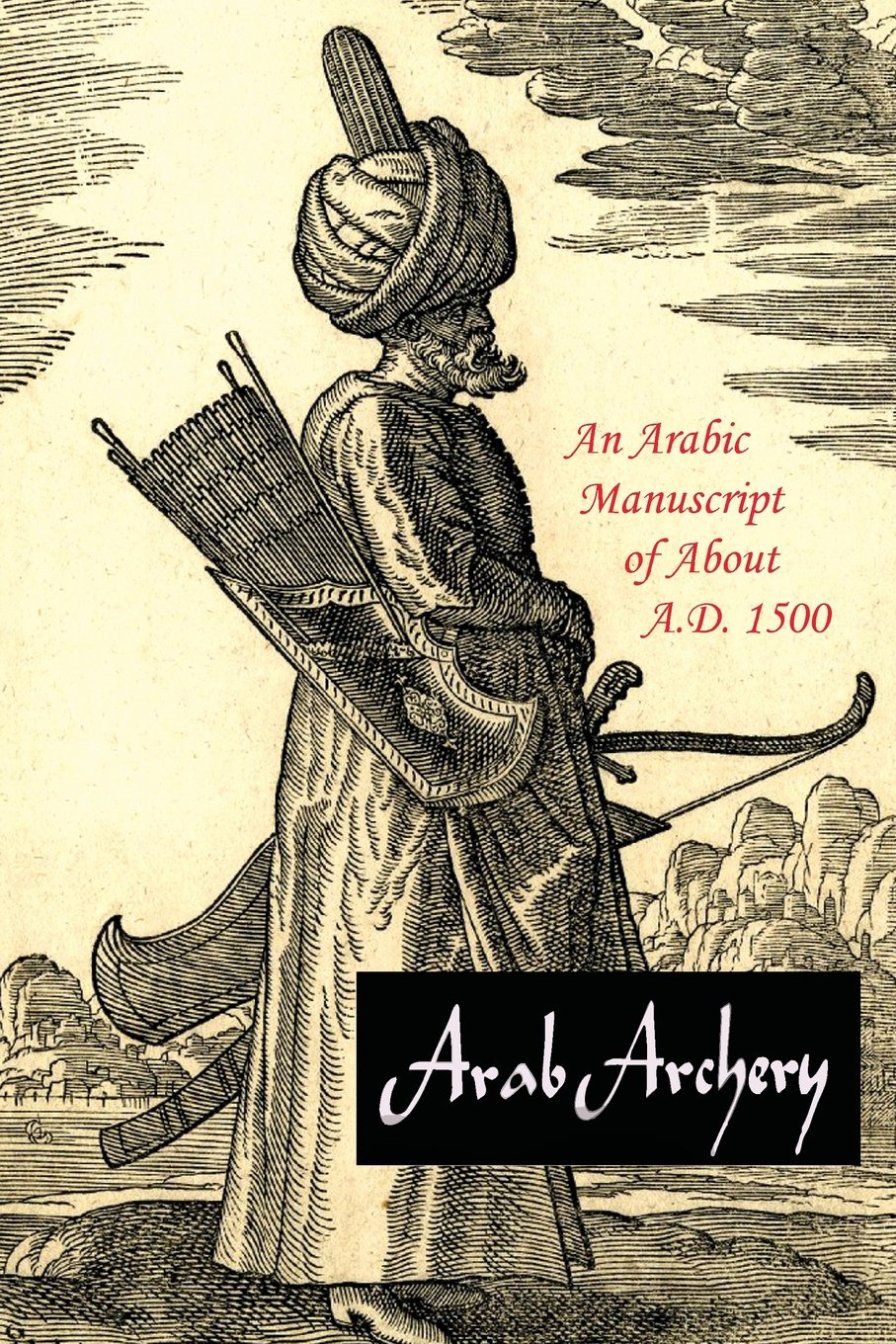Arab Archery: An Arabic Manuscript of About A.D. 1500
