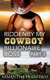 Ridden By My Cowboy Billionaire Boss, Part 3 (Gay BDSM Love Stories Book 10)