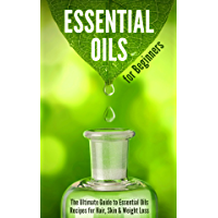 Essential Oils for Beginners: The Ultimate Guide to Essential Oils Recipes for Hair, Skin & Weight Loss (English Edition)