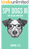 Children's Book : Spy Dogs (3): The Aliens Invasion (Pug books, Detective series, Dog and Cat Stories, Book for kids ages 9 12)