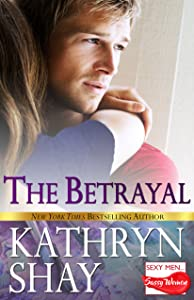 The Betrayal (Sexy Men...Sassy Women Book 1)