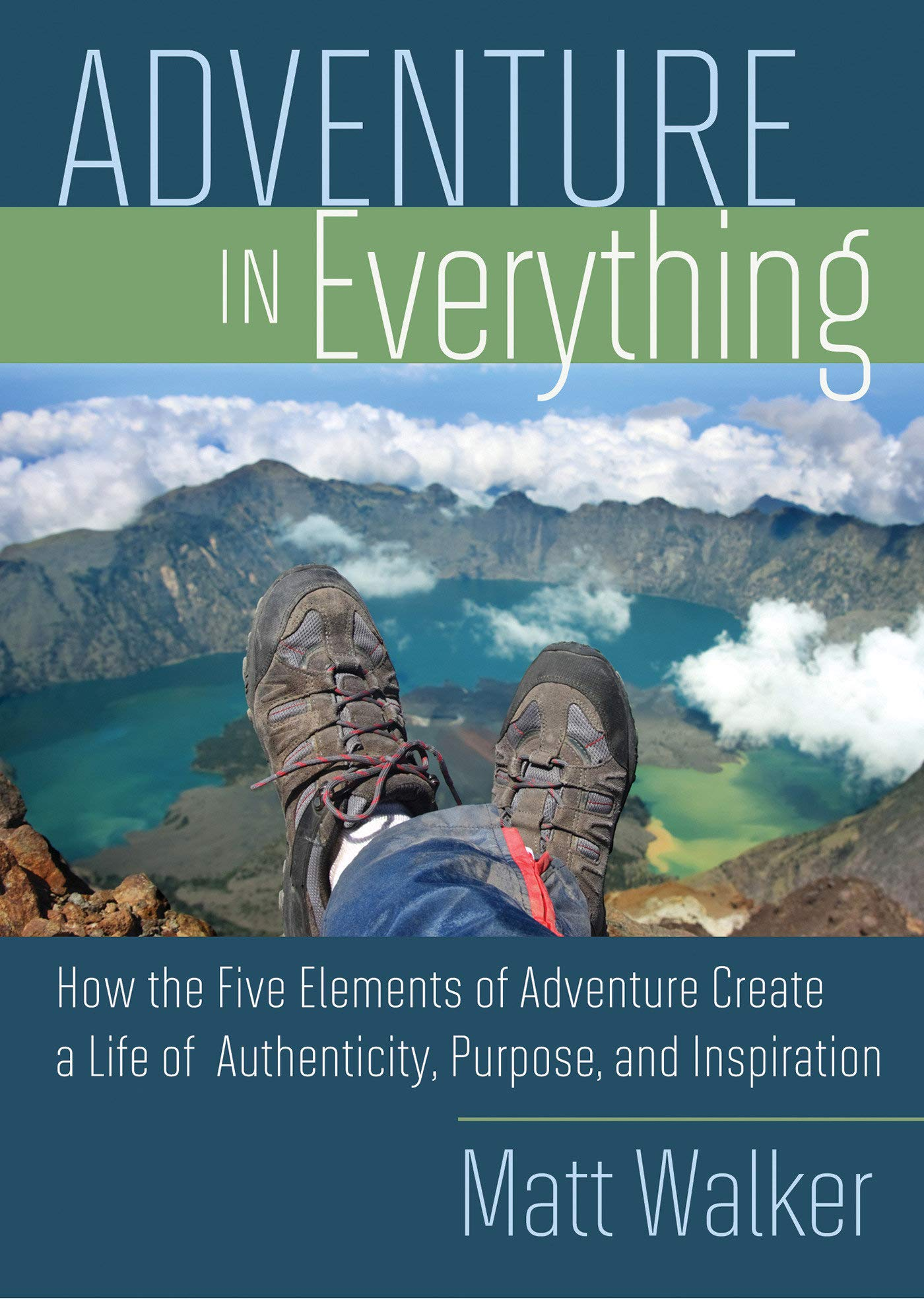 Download Adventure in Everything: How The Five Elements Of Adventure Create A Life Of Authenticity, Purpose, And Inspiration pdf