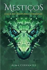Mestiços: Caça às Criaturas Lendárias (Livro 2)
