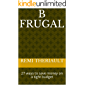 B FRUGAL: 27 ways to save money on a tight budget (TeachUrSelf Book 1)