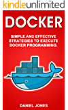 Docker: Simple and Effective Strategies to Execute Docker Programming