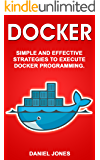 Docker: Simple and Effective Strategies to Execute Docker Programming