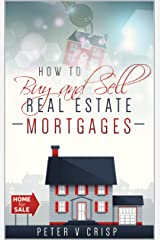 How to Buy and Sell Real Estate Mortgages Kindle Edition