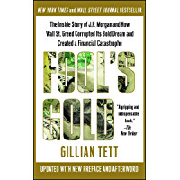 Fool's Gold: How the Bold Dream of a Small Tribe at J.P. Morgan Was Corrupted by Wall Street Greed and Unleashed a Catastrophe (English Edition)