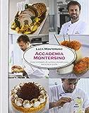 Accademia Montersino. Corso completo di cucina e di pasticceria tecniche e ricette