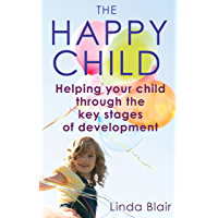 The Happy Child: Everything you need to know to raise enthusiastic, confident children (English Edition)