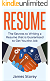 Resume: The Secrets to Writing a Resume that is Guaranteed to Get You the Job (Resume Writing, CV, Interview, Career Planning, Cover Letter, Negotiating Book 1)