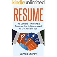 Resume: The Secrets to Writing a Resume that is Guaranteed to Get You the Job (Resume Writing, CV, Interview, Career…