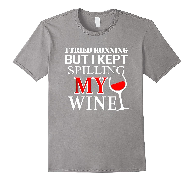 I tried Running but I Kept Spilling My Wine  funny t-shirt-RT