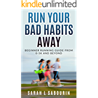 Run: Your Bad Habits Away Beginner Running Guide From 0-5k And Beyond (Weight, loss, Diet, Run, Running, Guide Book 1)