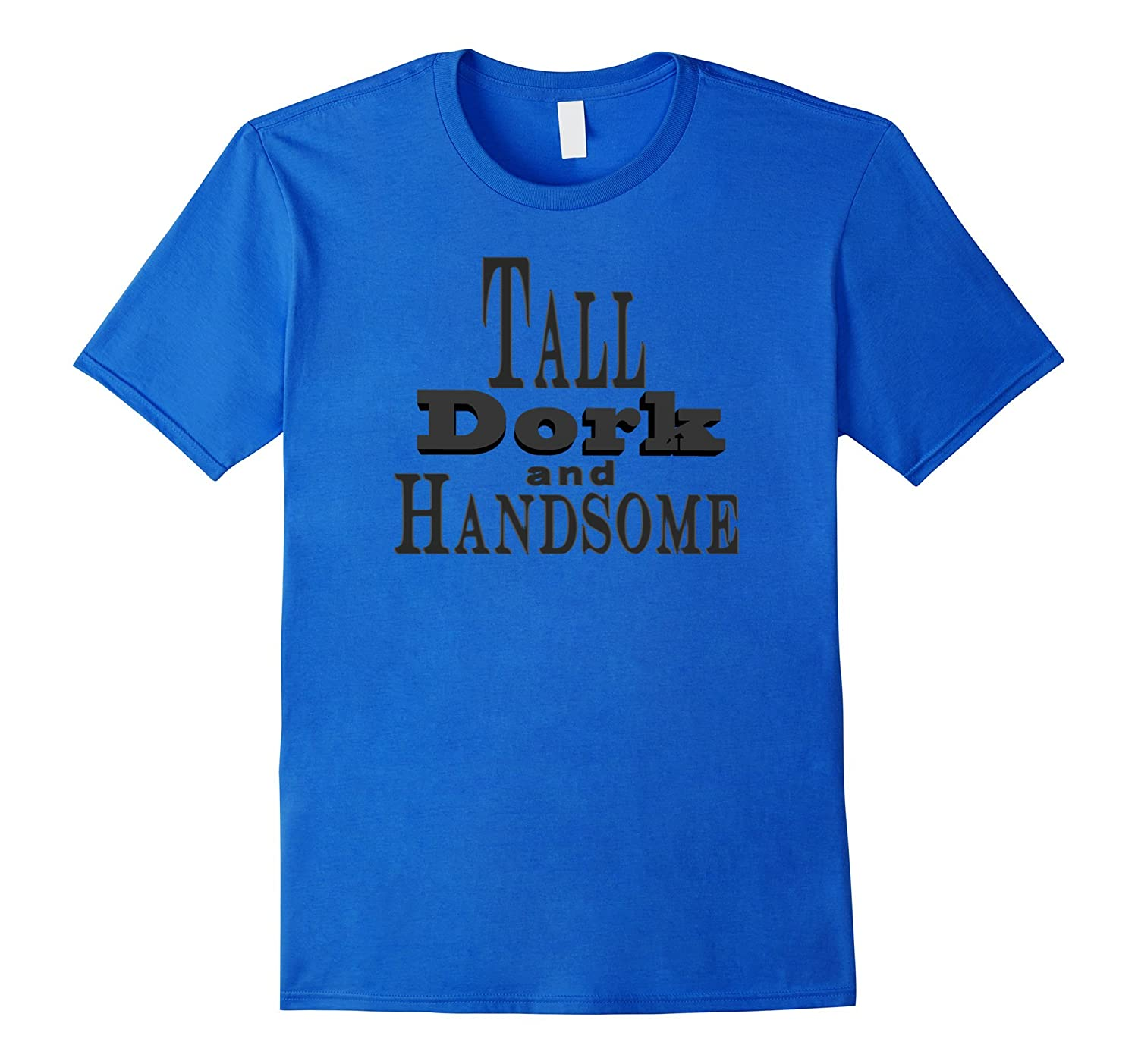 Tall Dork and Handsome Funny T-Shirt