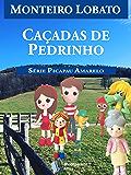 Caçadas de Pedrinho (Série Picapau Amarelo Livro 3) (Portuguese Edition)