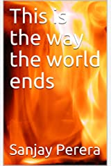 This is the way the world ends Kindle Edition