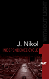 Independence Cycle | Part 1: Serial Speculative Fiction (WITHOUT LIGHT)
