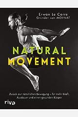 Natural Movement: Zurück zur natürlichen Bewegung - für mehr Kraft, Ausdauer und einen gesunden Körper (German Edition) Kindle Edition