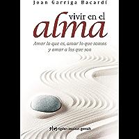 Vivir en el alma: Amar lo que es, amar lo que somos y amar a los que son (Psicología) (Spanish Edition)