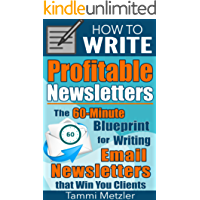 How to Write Profitable Newsletters: The 60-Minute Blueprint for Writing Email Newsletters that Win You Clients (How to Write... Book 1) (English Edition)