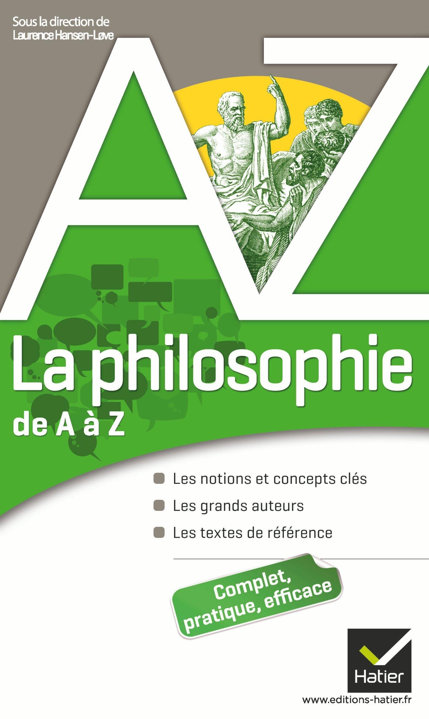 La philosophie de A à Z: Auteurs, oeuvres et notions philosophiques Broché – 22 juin 2011 Pierre Kahn Laurence Hansen-Love Elisabeth Clément Chantal Demonque