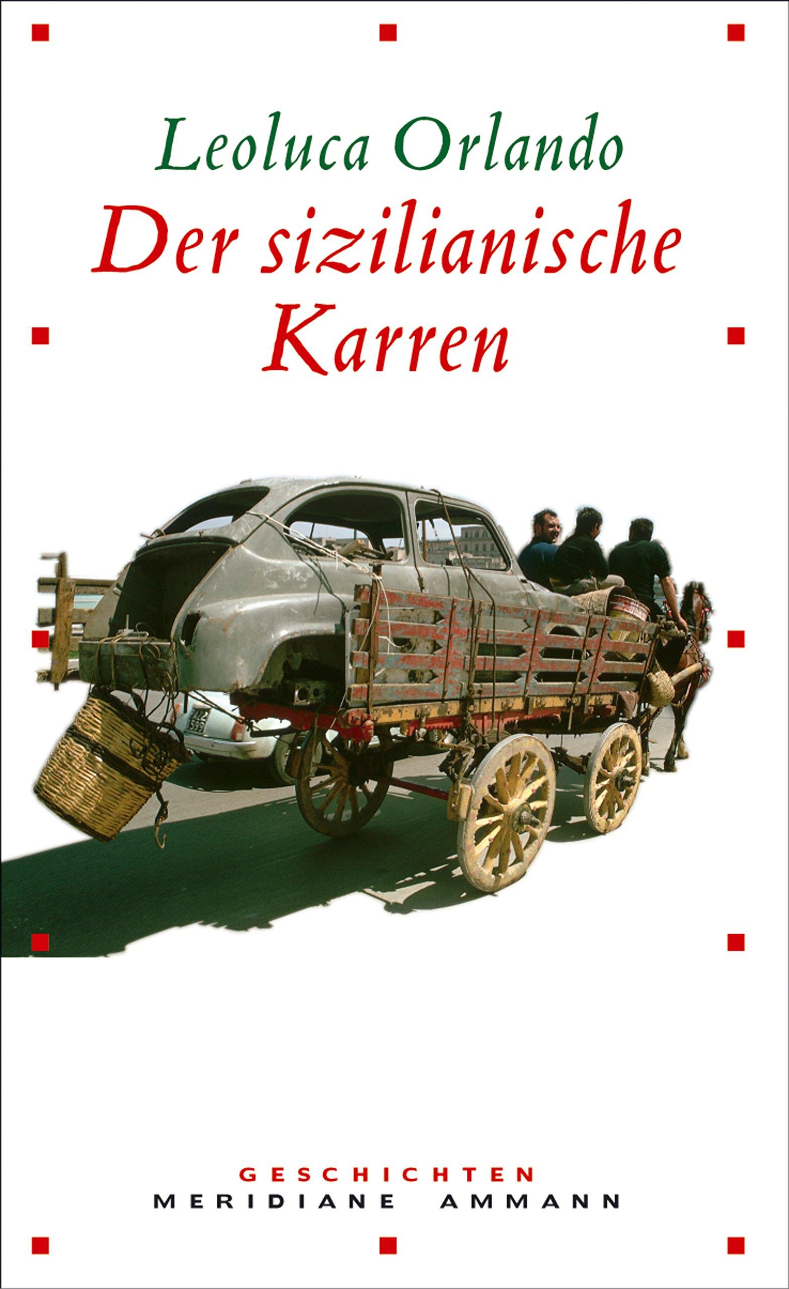 Der sizilianische Karren: Geschichten (Meridiane) Gebundenes Buch – 1. Juli 2004 Leoluca Orlando Ralph Giordano Ammann 3250600636