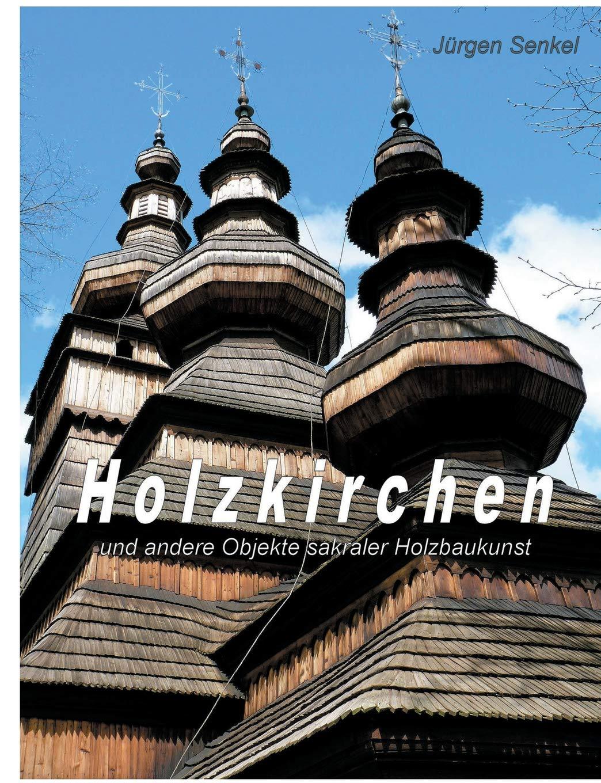 Holzkirchen: und andere Objekte sakraler Holzbaukunst Taschenbuch – 12. September 2018 Jürgen Senkel Books on Demand 3752860758 Architektur