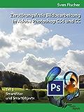 Zerstörungsfreie Bildbearbeitung mit Adobe Photoshop CS6 und CC - Teil 5