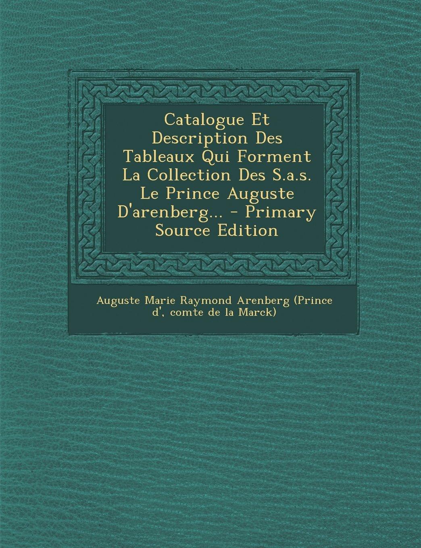 Catalogue Et Description Des Tableaux Qui Forment La Collection Des S.a.s. Le Prince Auguste D'arenberg... - Primary Source Edition (French Edition) pdf