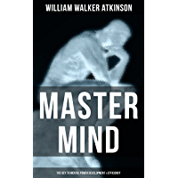 Master Mind (The Key to Mental Power Development & Efficiency): The Principles of Psychology: Secrets of the Mind Discipline (English Edition)