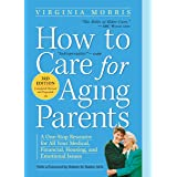 How to Care for Aging Parents (A One-Stop Resource for All Your Medical, Financial, Housing, and Emotional Issues)