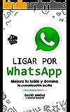 Ligar por WhatsApp: Mejora tu labia y domina la comunicación escrita (Spanish Edition)