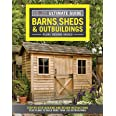 Ultimate Guide: Barns, Sheds & Outbuildings, Updated 4th Edition, Plan/Design/Build: Step-by-Step Building and Design Instruc