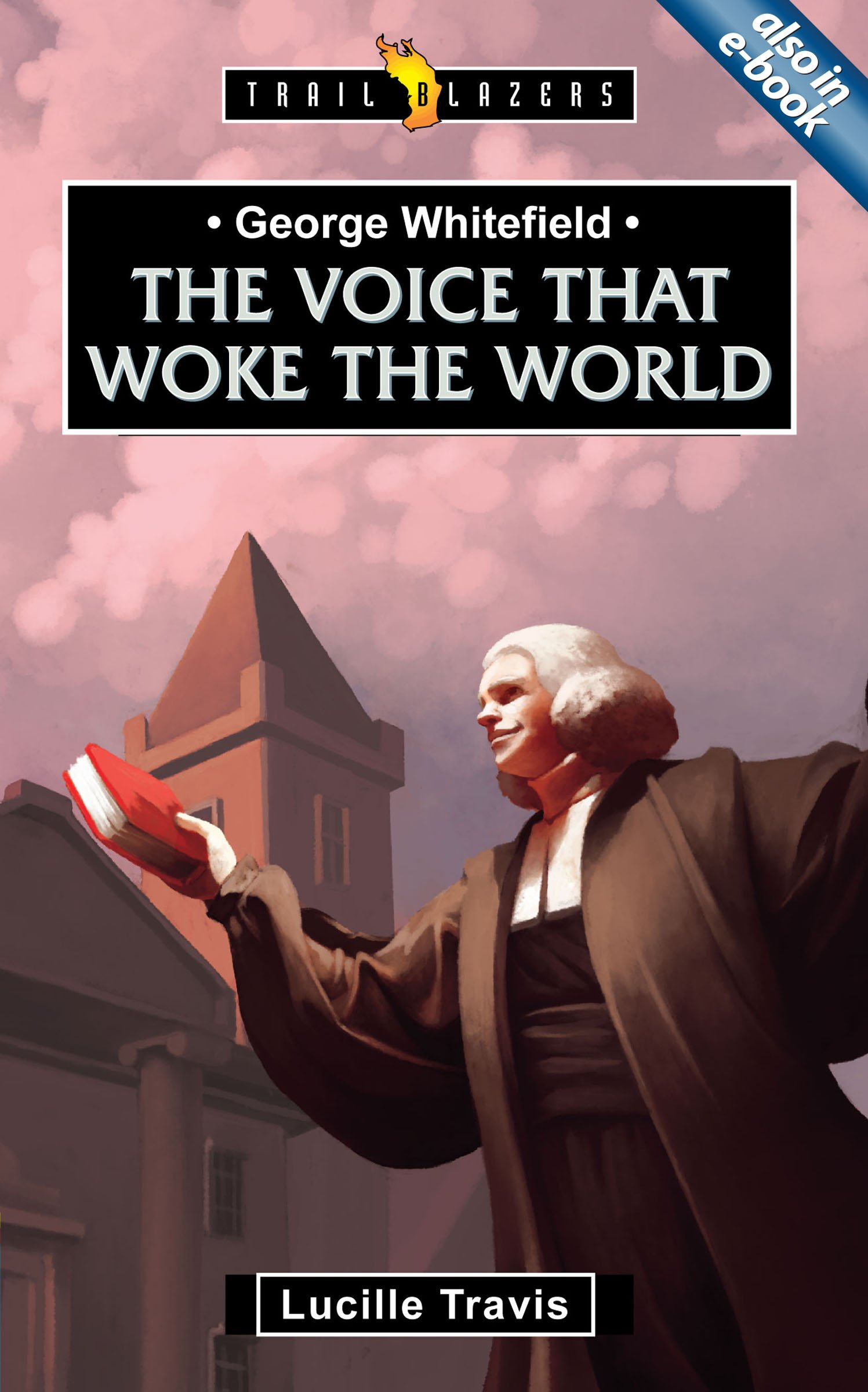 George Whitefield: Voice That Woke the World (Trail Blazers)