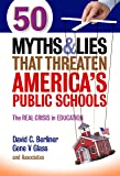 50 Myths & Lies That Threaten America's Public Schools: The Real Crisis in Education