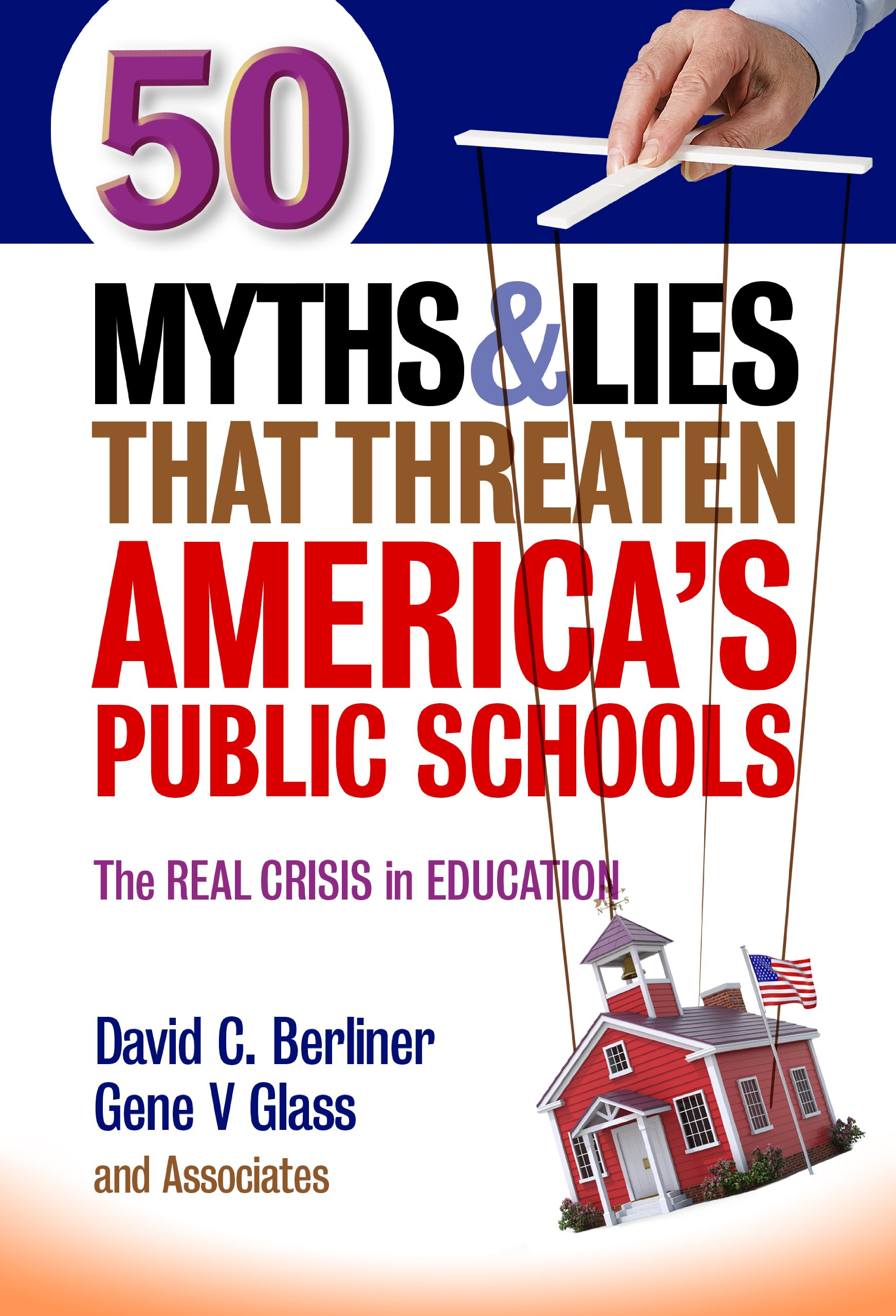 myths and lies that threaten america s public schools the real 50 myths and lies that threaten america s public schools the real crisis in education david c berliner gene v glass associates 9780807755242